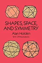 Shapes, Space, and Symmetry by Alan Holden
