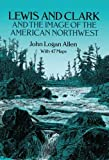 Allen, John Logan: Lewis and Clark and the Image of the American Northwest