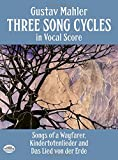 Mahler, Gustav: Three Song Cycles in Vocal Score: Songs of a Wayfarer, Kindertotenlieder and Das Lied Von Der Erde