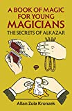 Kronzek, Allan Zola: A Book of Magic for Young Magicians: The Secrets of Alkazar (Dover Magic Books)