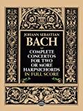 Bach, Johann Sebastian: Complete Concertos for Two or More Harpsichords in Full Score (Dover Music Scores)