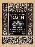 Bach, Johann Sebastian: Complete Concertos for Two or More Harpsichords in Full Score (Dover Music Scores)