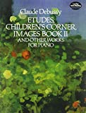 Debussy, Claude: Etudes, Children's Corner, Images Book II: And Other Works for Piano (Dover Music for Piano)
