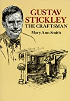 Gustav Stickley, the Craftsman by Mary Ann…