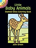Green, John: Little Baby Animals Stained Glass Coloring Book (Dover Stained Glass Coloring Book)