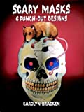 Bracken, Carolyn: Scary Masks: 6 Punch-Out Designs (Punch-Out Masks)