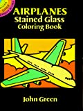 Green, John: Airplanes Stained Glass Coloring Book (Dover Little Activity Books)