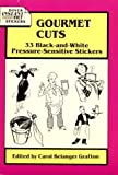 Grafton, Carol: Gourmet Cuts: 33 Black-And-White Pressure-Sensitive Stickers