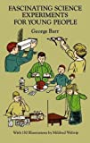 Barr, George: Fascinating Science Experiments for Young People