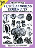 Grafton, Carol: Ready-To-Use Victorian Women's Fashion Cuts: 277 Different Copyright-Free Designs Printed on One Side