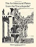 Diderot, Denis: The Architectural Plates from the &quot;Encyclopedie&quot;