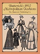Butterick's 1892 Metropolitan Fashions by…