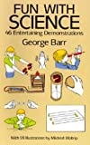 Barr, George: Fun with Science: 46 Entertaining Demonstrations (Dover Children's Science Books)