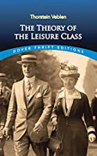 The Theory of the Leisure Class by Thorstein…