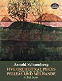 Schoenberg, Arnold: Five Orchestral Pieces and Pelleas Und Melisande in Full Score