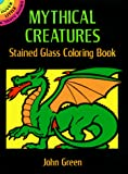 Green, John: Mythical Creatures Stained Glass Coloring Book (Dover Stained Glass Coloring Book)