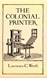 Wroth, Lawrence C.: The Colonial Printer