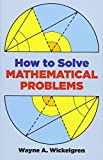 Wickelgren, Wayne A.: How to Solve Mathematical Problems