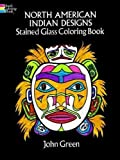 John Green: North American Indian Designs Stained Glass Coloring Book (Dover Design Stained Glass Coloring Book)
