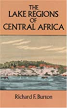 The Lake Regions of Central Africa by Sir…