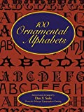 Solo, Dan X.: 100 Ornamental Alphabets (Lettering, Calligraphy, Typography)