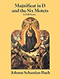 Bach, Johann Sebastian: Magnificat in D and the Six Motets in Full Score: From the Bach-Gesellschaft Edition