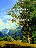 Mendelssohn, Felix: Complete Works for Piano and Orchestra in Full Score