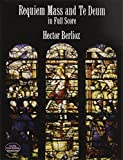 Berlioz, Hector: Requiem Mass and Te Deum in Full Score (Dover Music Scores)
