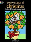 Green, John: Twelve Days of Christmas Stained Glass Coloring Book (Dover Pictorial Archives)