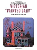 "Edmund V. Gillon Jr.: Cut and Assemble a Victorian ""Painted Lady"" (Dover Children's Activity Books)"