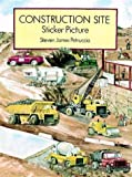Petruccio, Steven James: Construction Site Sticker Picture: With 52 Reusable Peel-and-Apply Stickers (Dover Sticker Books)