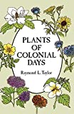 Taylor, Raymond L.: Plants of Colonial Days