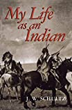Schultz, J.W.: My Life As an Indian