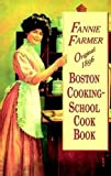 Farmer, Fannie Merritt: Original 1896 Boston Cooking-School Cook Book