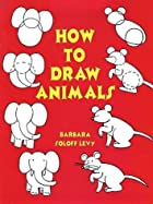 How to Draw Animals by Barbara Soloff Levy