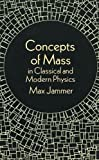 Jammer, Max: Concepts of Mass: In Classical and Modern Physics