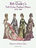 Olian, Joanne: 80 Godey&#39;s Full-Color Fashion Plates 1838-1880