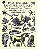Merian, Matthaeus: 1300 Real and Fanciful Animals: From Seventeenth-Century Engravings