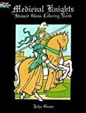 Green, John: Medieval Knights Stained Glass Coloring Book