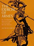 De Gheyn, Jacob: The Exercise of Armes: All 117 Engravings from the Classic 17Th-Century Military Manual