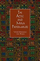 The Aztec and Maya Papermakers by Victor…