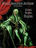 Handel, George Frederic: Four Coronation Anthems in Full Score: Composed for the Coronation of King George II Westminster Abbey, 11 October 1727