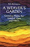 Buchanan, Rita: A Weaver's Garden: Growing Plants for Natural Dyes and Fibers