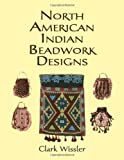 Clark Wissler: North American Indian Beadwork Designs