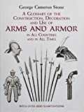 Stone, George Cameron: A Glossary of the Construction, Decoration and Use of Arms and Armor in All Countries and in All Times Together With Some Closely Related Subjects