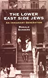 Sanders, Ronald: The Lower East Side Jews: An Immigrant Generation
