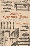 Mercer, Henry Chapman: Ancient Carpenter's Tools: Illustrated and Explained, Together With the Implements of the Lumberman, Joiner, and Cabinet-Maker in Use in the Eighteenth Century