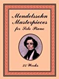 Mendelssohn, Felix: Mendelssohn Masterpieces for Solo Piano: 25 Works
