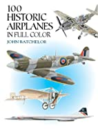 100 Historic Airplanes in Full Color by John…