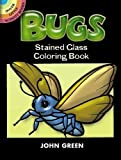 Green, John: Bugs Stained Glass Coloring Book (Dover Stained Glass Coloring Book)